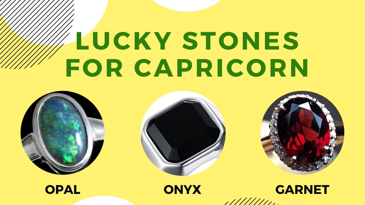 Lucky Stones for Capricorn are Opal, Onyx and Garnet