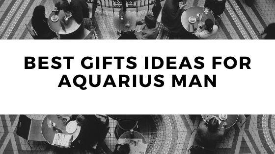 Best Gifts Ideas For Aquarius Man